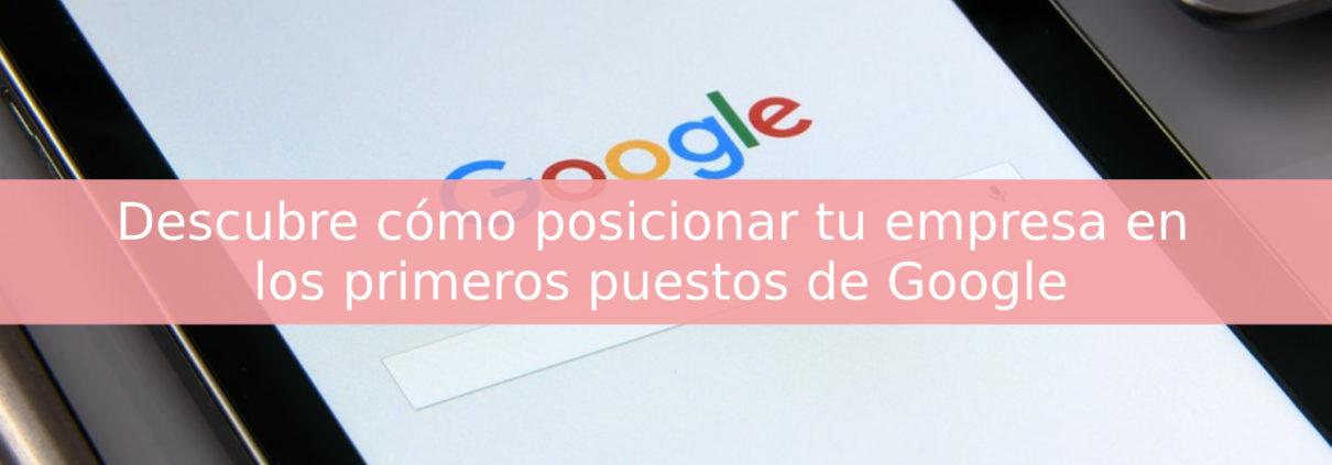 cómo posicionar tu empresa en los primeros puestos de Google