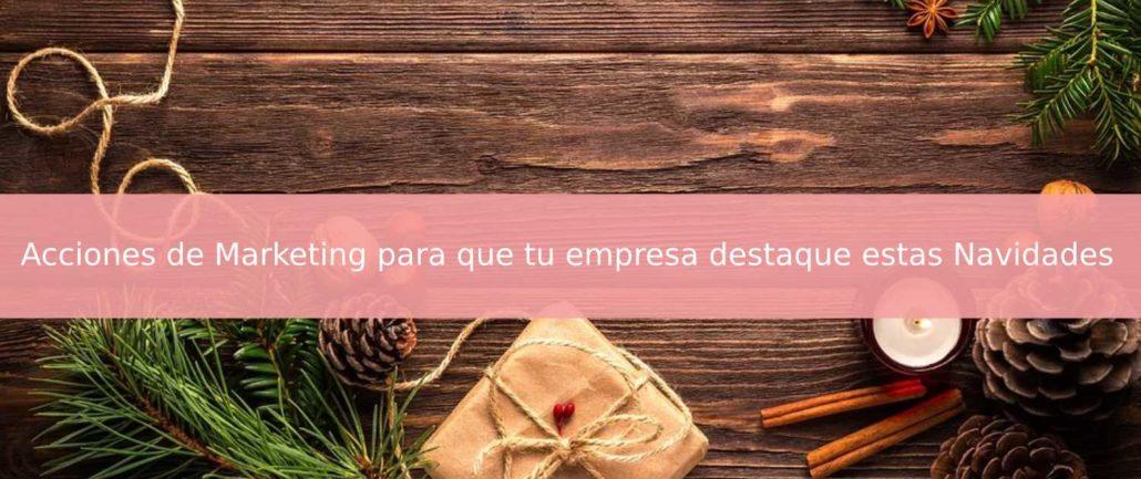 Acciones de Marketing para que tu empresa destaque estas Navidades