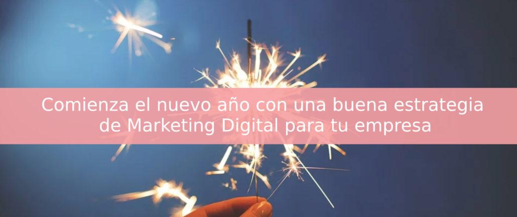 Comienza el nuevo año con una buena estrategia de Marketing Digital para tu empresa blog