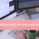Cómo hacer tu página web de empresa más atractiva 2020