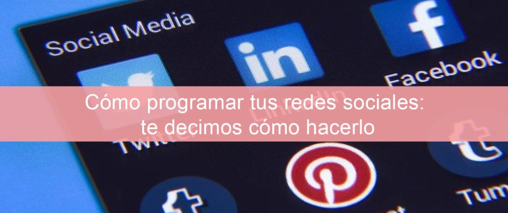 Cómo programar tus redes sociales tte decimos cómo hacerlo
