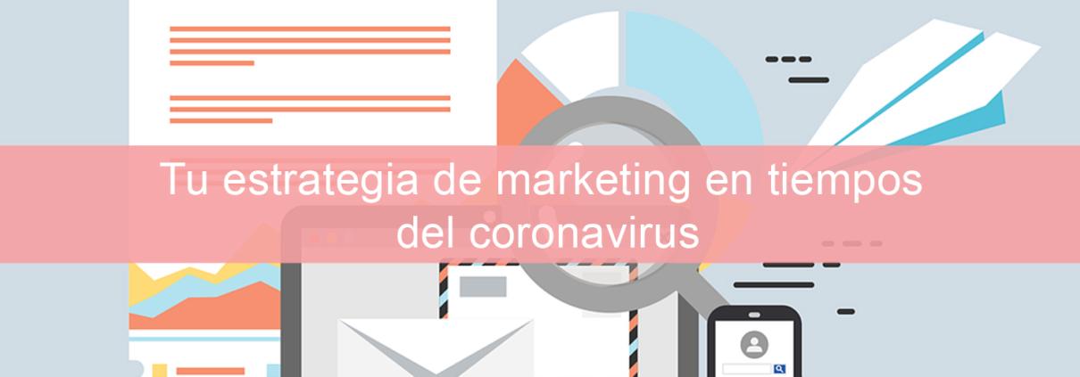 Tu estrategia de marketing en tiempos del coronavirus