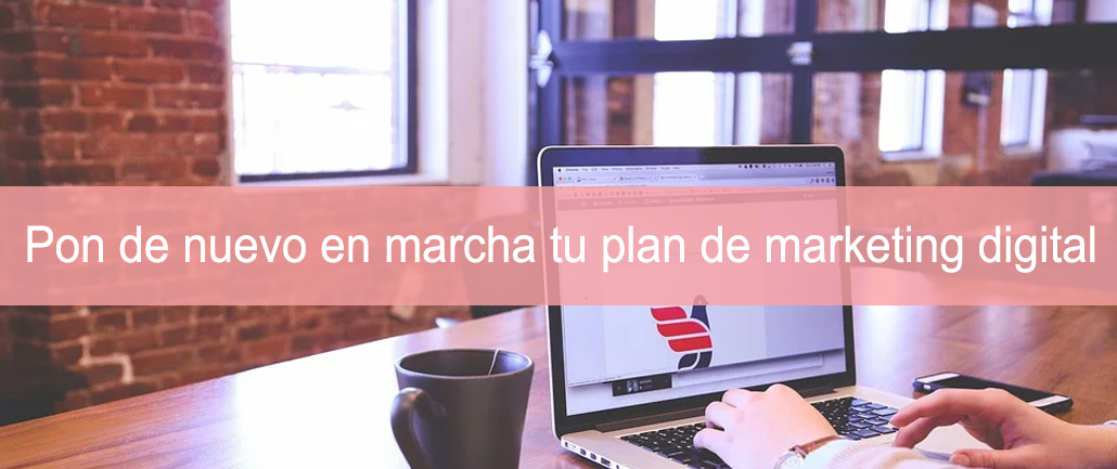 Pon de nuevo en marcha tu plan de marketing digital