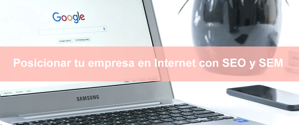 Posicionar tu empresa en Internet con SEO y SEM