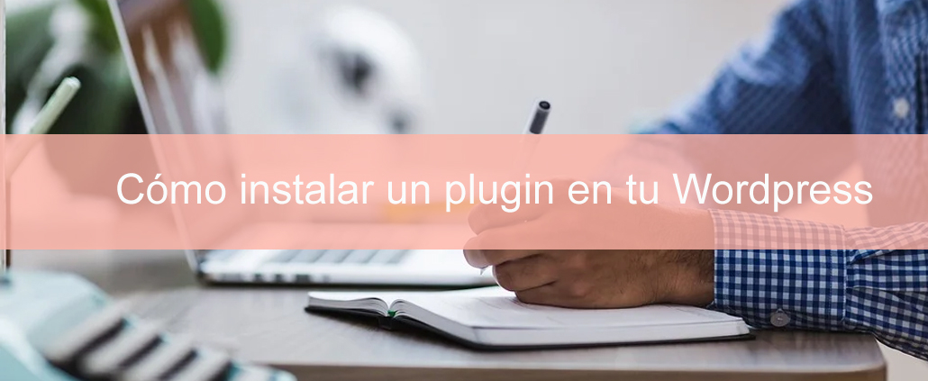 Cómo instalar un plugin en tu Wordpress