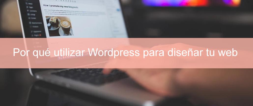 Por qué utilizar Wordpress para diseñar tu web