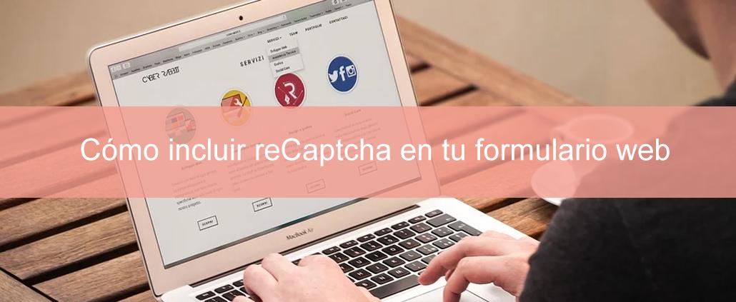 Cómo incluir reCaptcha en tu formulario web