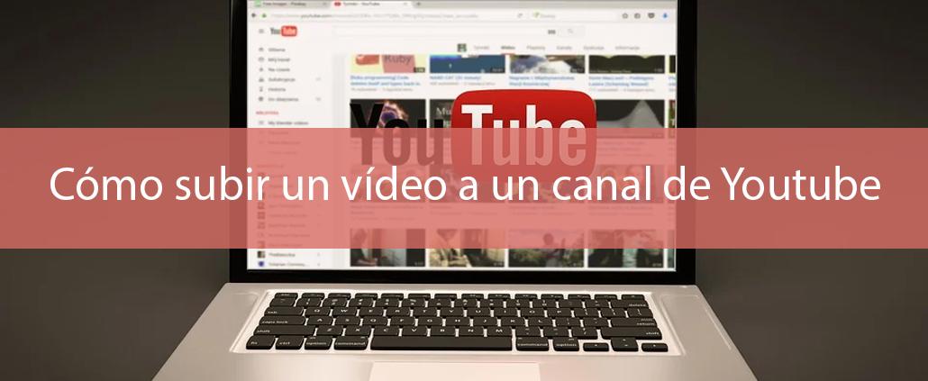 Cómo subir un vídeo tu canal de Youtube