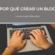 Por qué crear un blog: 5 razones que debes saber