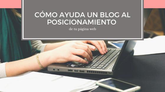 Cómo ayuda un blog al posicionamiento de tu página web