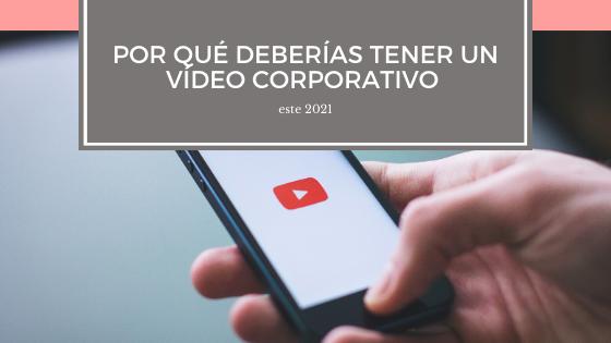 Por qué deberías tener un vídeo corporativo este 2021